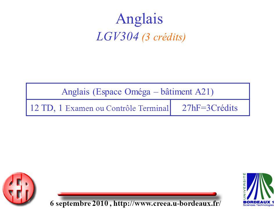 6 septembre 2010, http://www.creea.u-bordeaux.fr/ Anglais LGV304 (3 crédits) 12 TD, 1 Examen ou Contrôle Terminal Anglais (Espace Oméga – bâtiment A21) 27hF=3Crédits
