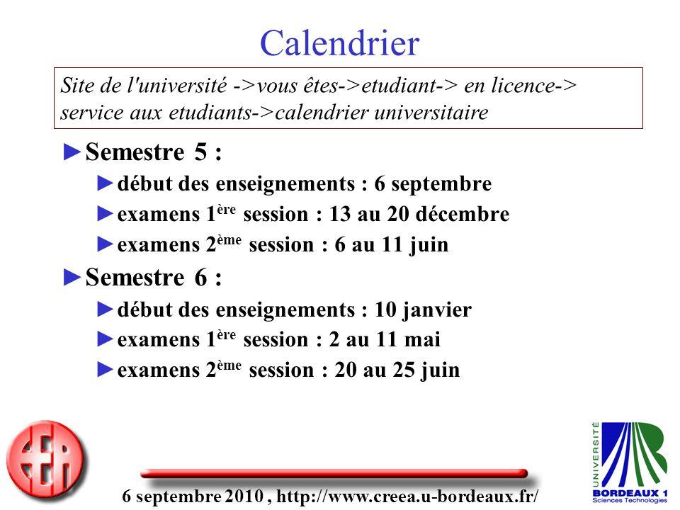6 septembre 2010, http://www.creea.u-bordeaux.fr/ Semestre 5 : début des enseignements : 6 septembre examens 1 ère session : 13 au 20 décembre examens