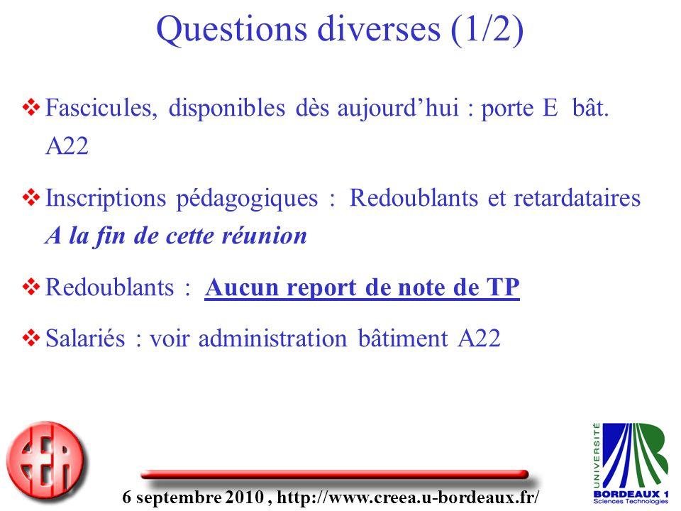 6 septembre 2010, http://www.creea.u-bordeaux.fr/ Questions diverses (1/2) Fascicules, disponibles dès aujourdhui : porte E bât. A22 Inscriptions péda