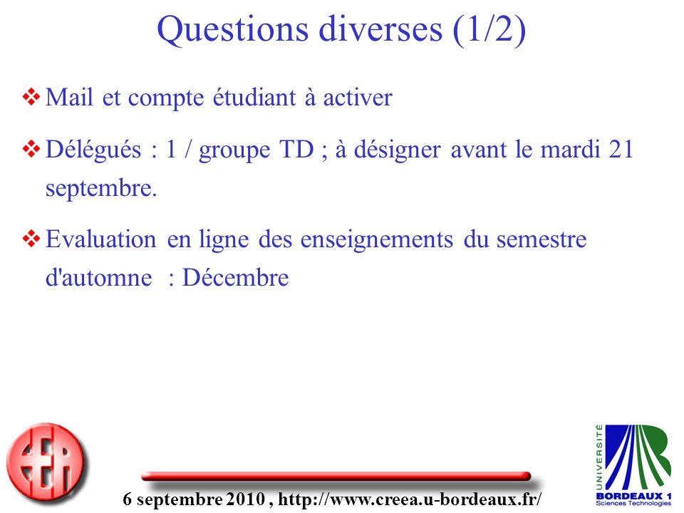 6 septembre 2010, http://www.creea.u-bordeaux.fr/ Questions diverses (1/2) Mail et compte étudiant à activer Délégués : 1 / groupe TD ; à désigner ava