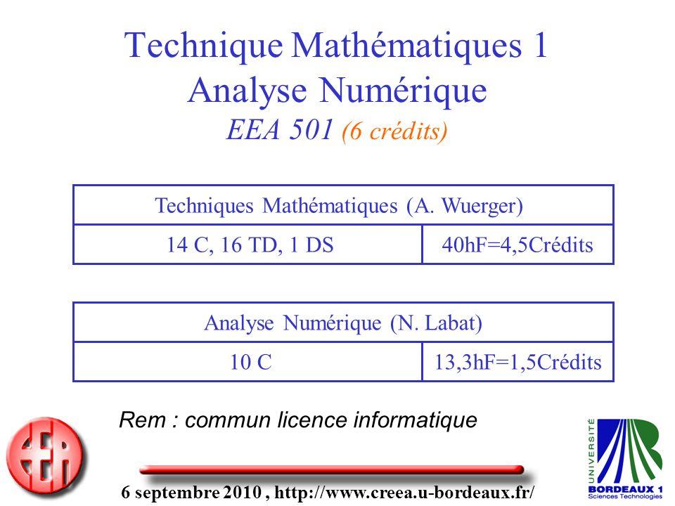 6 septembre 2010, http://www.creea.u-bordeaux.fr/ Technique Mathématiques 1 Analyse Numérique EEA 501 (6 crédits) 14 C, 16 TD, 1 DS Techniques Mathématiques (A.
