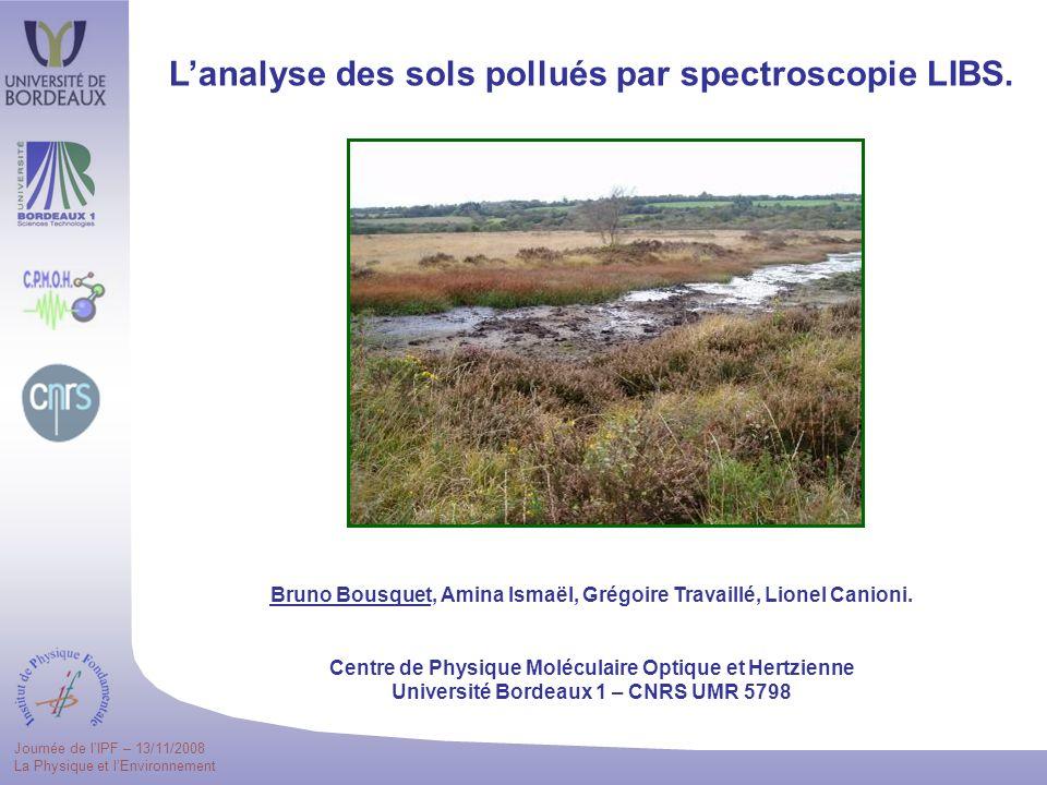 Journée de lIPF – 13/11/2008 La Physique et lEnvironnement Lanalyse des sols pollués par spectroscopie LIBS.