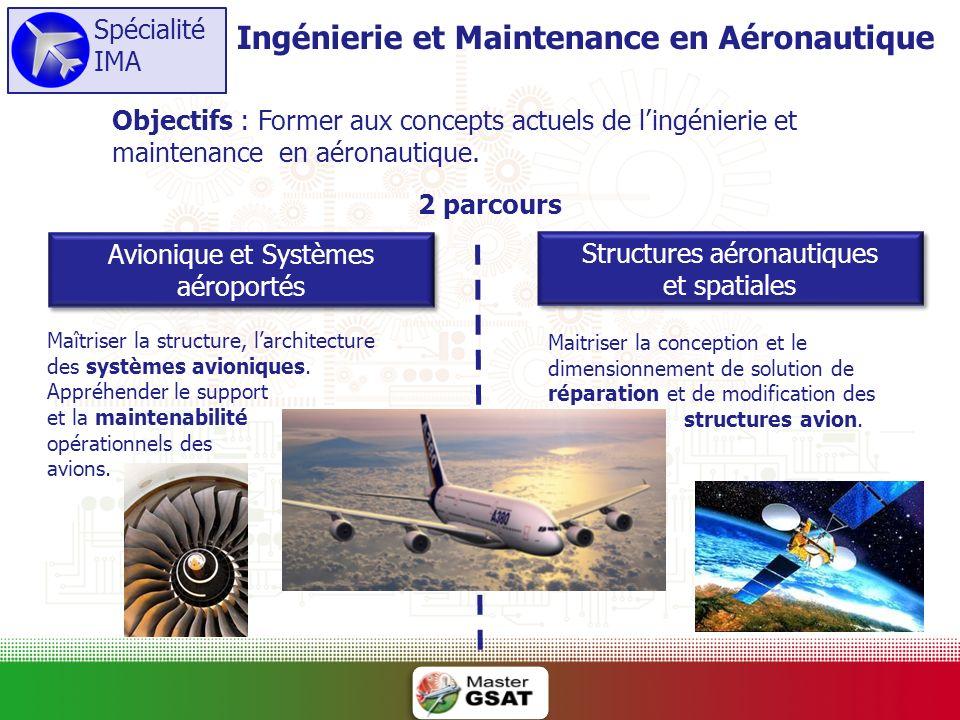 Objectifs : Former aux concepts actuels de lingénierie et maintenance en aéronautique. Ingénierie et Maintenance en Aéronautique 2 parcours Maitriser