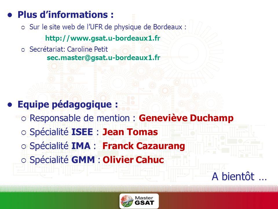 Plus dinformations : Sur le site web de lUFR de physique de Bordeaux : http://www.gsat.u-bordeaux1.fr Secrétariat: Caroline Petit sec.master@gsat.u-bo