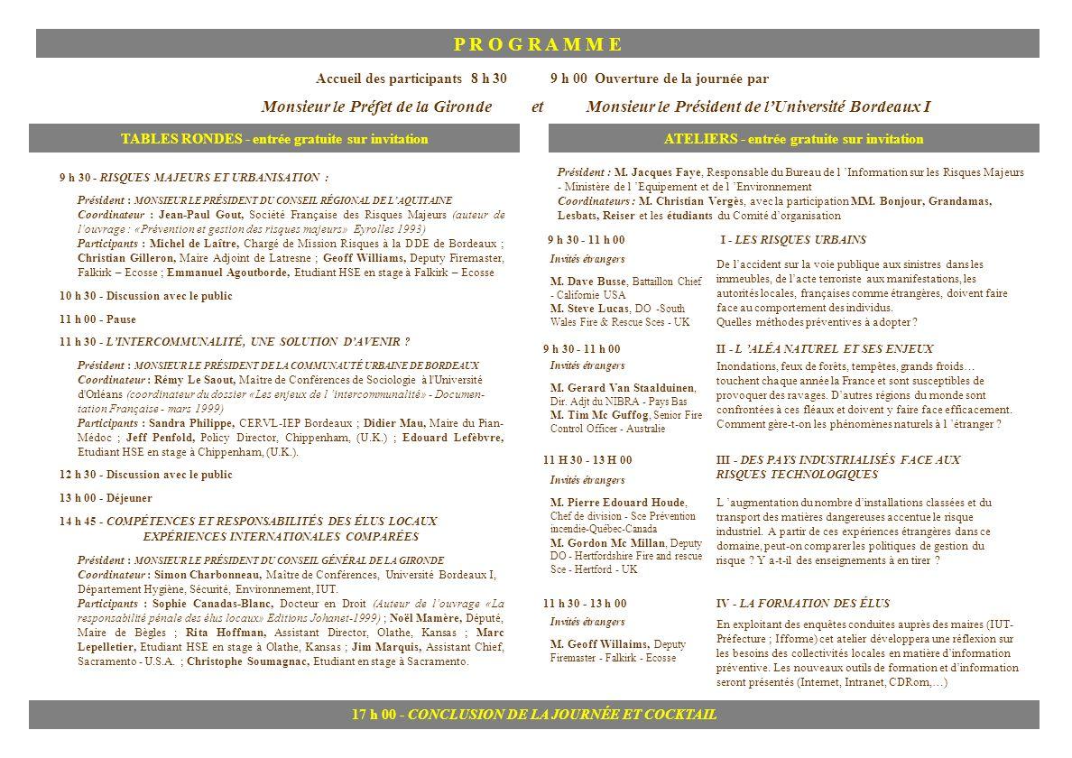 P R O G R A M M E Accueil des participants 8 h 309 h 00 Ouverture de la journée par Monsieur le Préfet de la Gironde et Monsieur le Président de lUniv