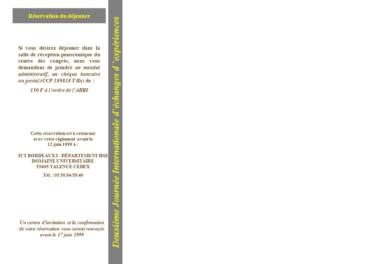 Cette réservation est à retourner avec votre règlement avant le 12 juin 1999 à : IUT BORDEAUX I - DÉPARTEMENT HSE DOMAINE UNIVERSITAIRE 33405 TALENCE
