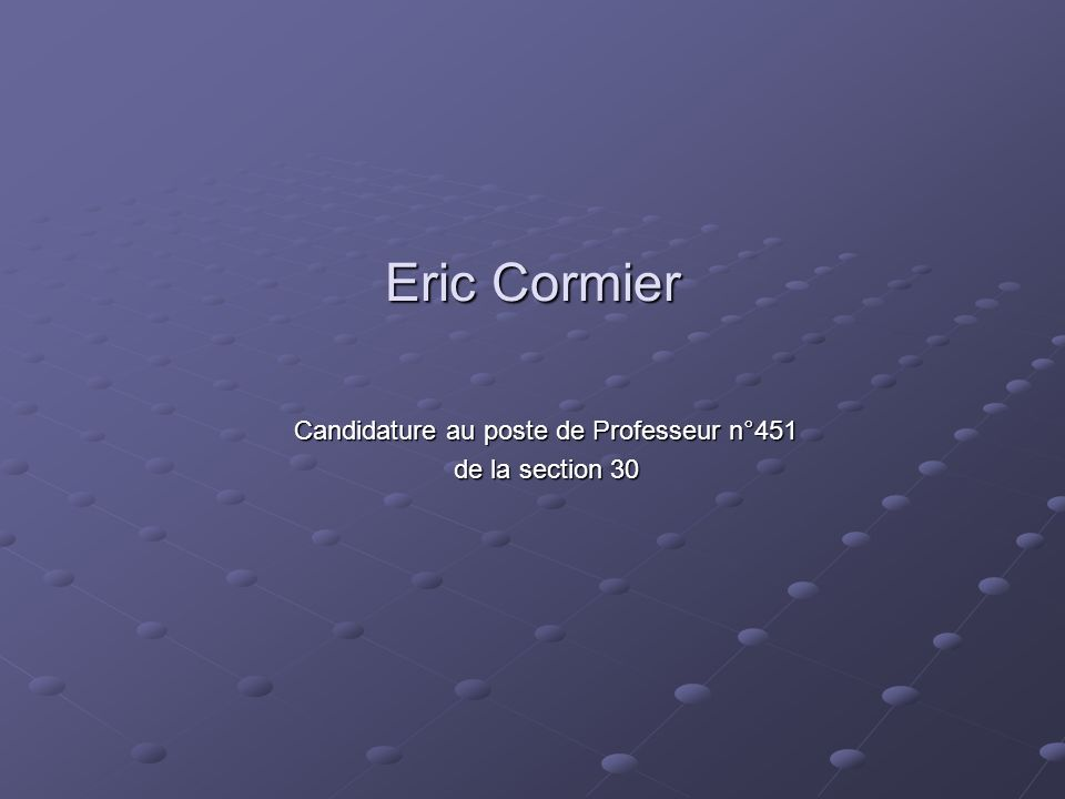Eric Cormier Candidature au poste de Professeur n°451 de la section 30