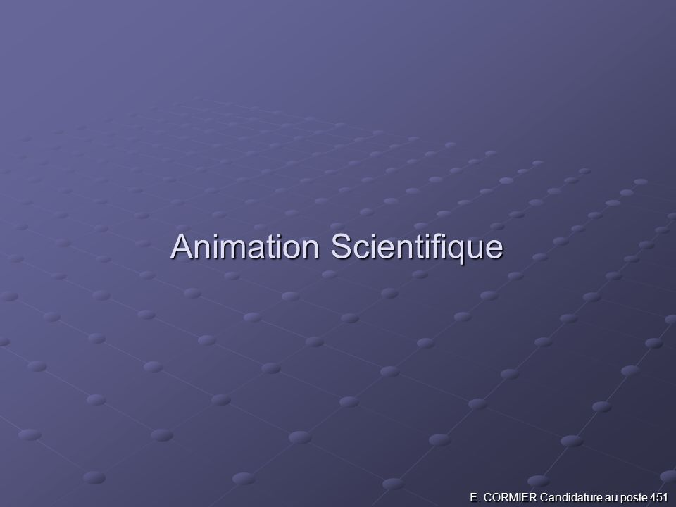 Animation Scientifique E. CORMIER Candidature au poste 451
