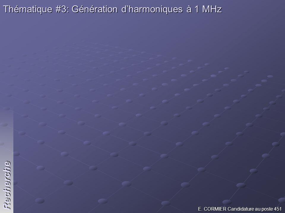E. CORMIER Candidature au poste 451 Recherche Thématique #3: Génération dharmoniques à 1 MHz