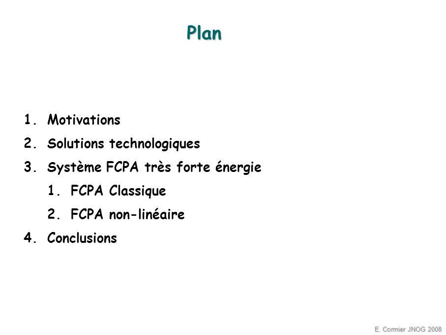 E. Cormier JNOG 2008 1.Motivations 2.Solutions technologiques 3.Système FCPA très forte énergie 1.FCPA Classique 2.FCPA non-linéaire 4.Conclusions Pla
