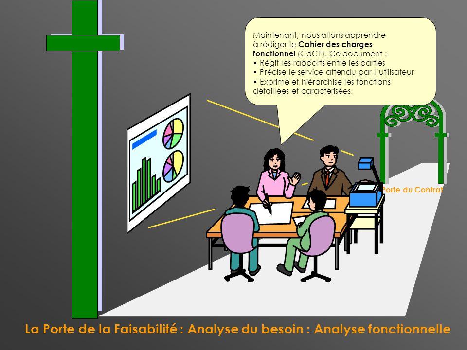 La Porte de la Faisabilité : Analyse du besoin : Analyse fonctionnelle La Porte du Contrat Maintenant, nous allons apprendre à rédiger le Cahier des c