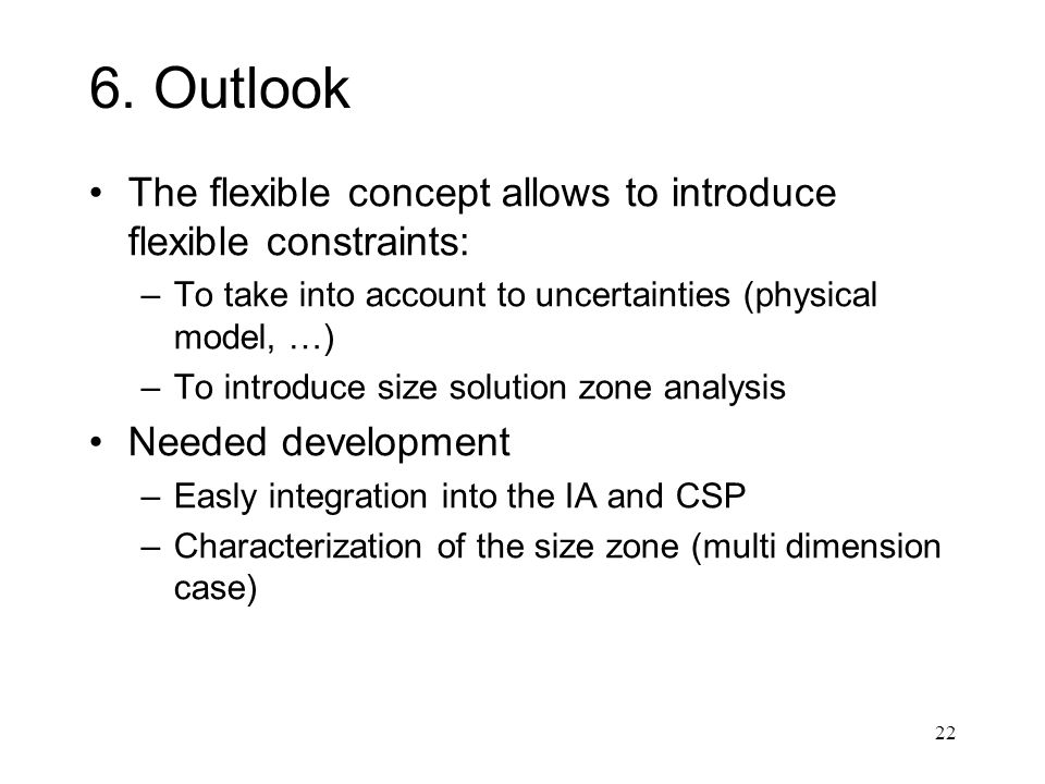 22 6. Outlook The flexible concept allows to introduce flexible constraints: –To take into account to uncertainties (physical model, …) –To introduce