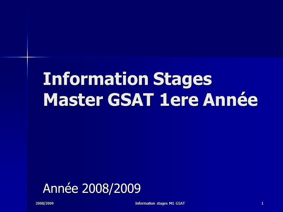 2008/2009Information stages M1 GSAT12 Suivi pendant le stage Un tuteur universitaire sera désigné pour chaque étudiant (PAST ou enseignant, identique ou différent du responsable de stage qui vous aura suivi lors de la recherche du stage).