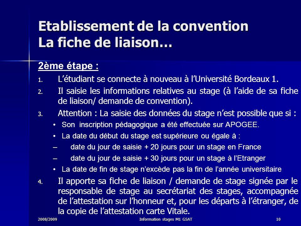 2008/2009Information stages M1 GSAT10 Etablissement de la convention La fiche de liaison… 2ème étape : 1. 1. Létudiant se connecte à nouveau à lUniver