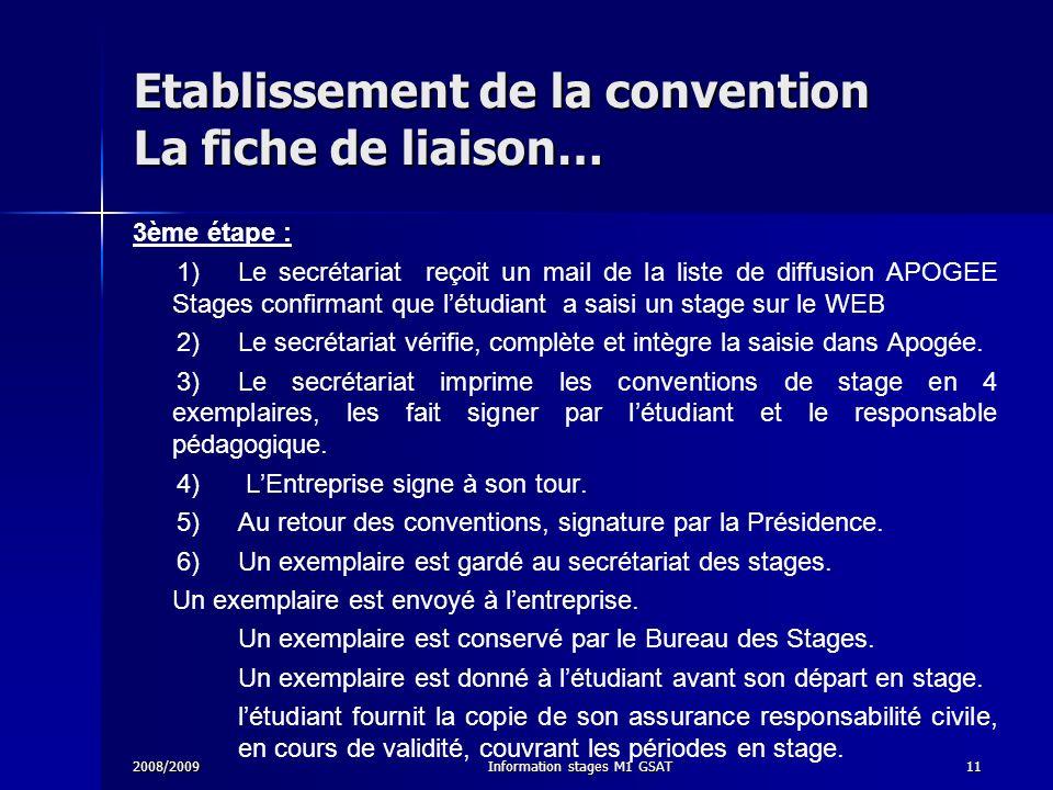 2008/2009Information stages M1 GSAT11 Etablissement de la convention La fiche de liaison… 3ème étape : 1) Le secrétariat reçoit un mail de la liste de