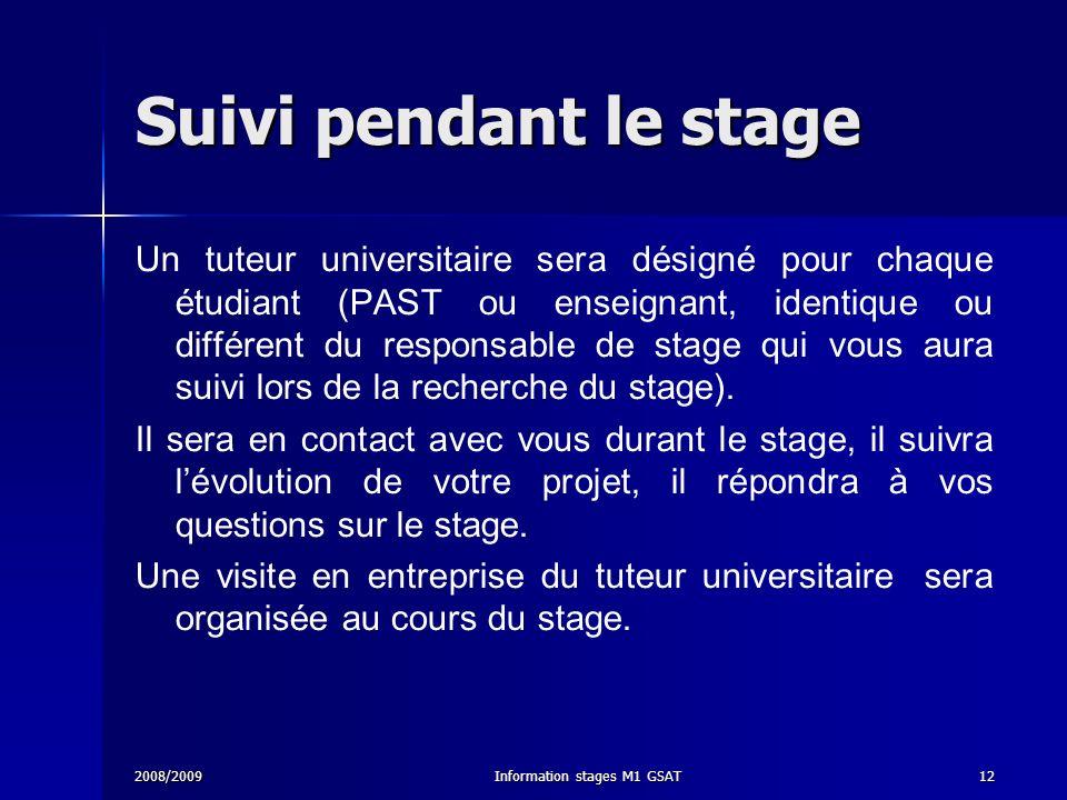 2008/2009Information stages M1 GSAT12 Suivi pendant le stage Un tuteur universitaire sera désigné pour chaque étudiant (PAST ou enseignant, identique