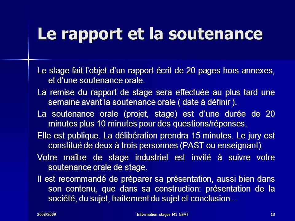 2008/2009Information stages M1 GSAT13 Le rapport et la soutenance Le stage fait lobjet dun rapport écrit de 20 pages hors annexes, et dune soutenance