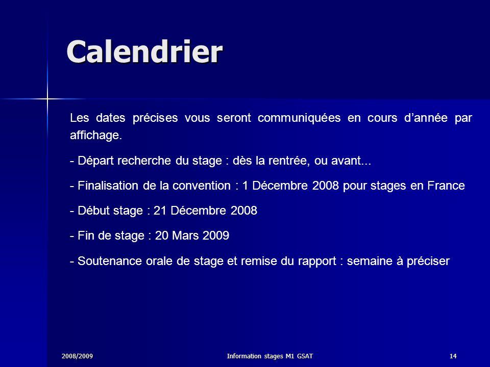 2008/2009Information stages M1 GSAT14 Calendrier Les dates précises vous seront communiquées en cours dannée par affichage. - Départ recherche du stag