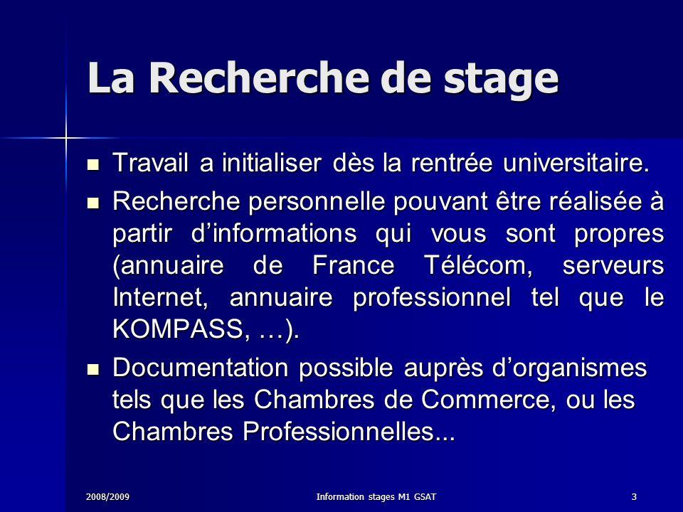 2008/2009Information stages M1 GSAT4 La Recherche de stage… En relation avec votre formation En relation avec votre formation Seuls seront acceptés les stages en entreprise, à lexclusion des laboratoires de recherche universitaire.