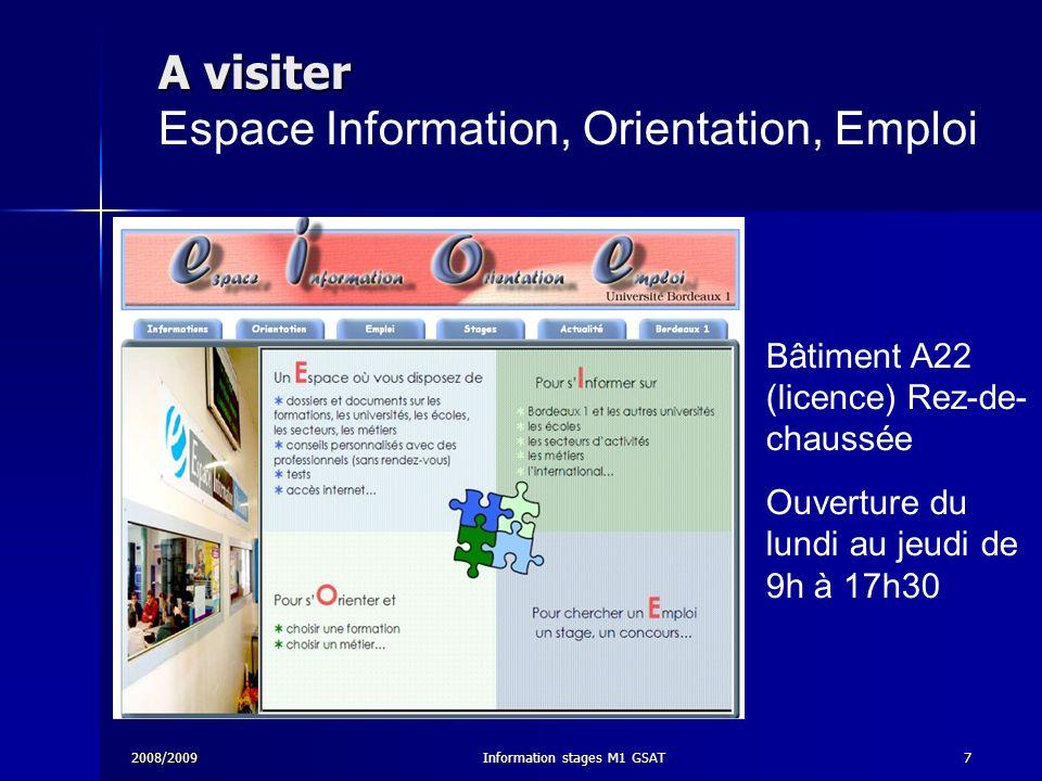 2008/2009Information stages M1 GSAT7 A visiter A visiter Espace Information, Orientation, Emploi Bâtiment A22 (licence) Rez-de- chaussée Ouverture du