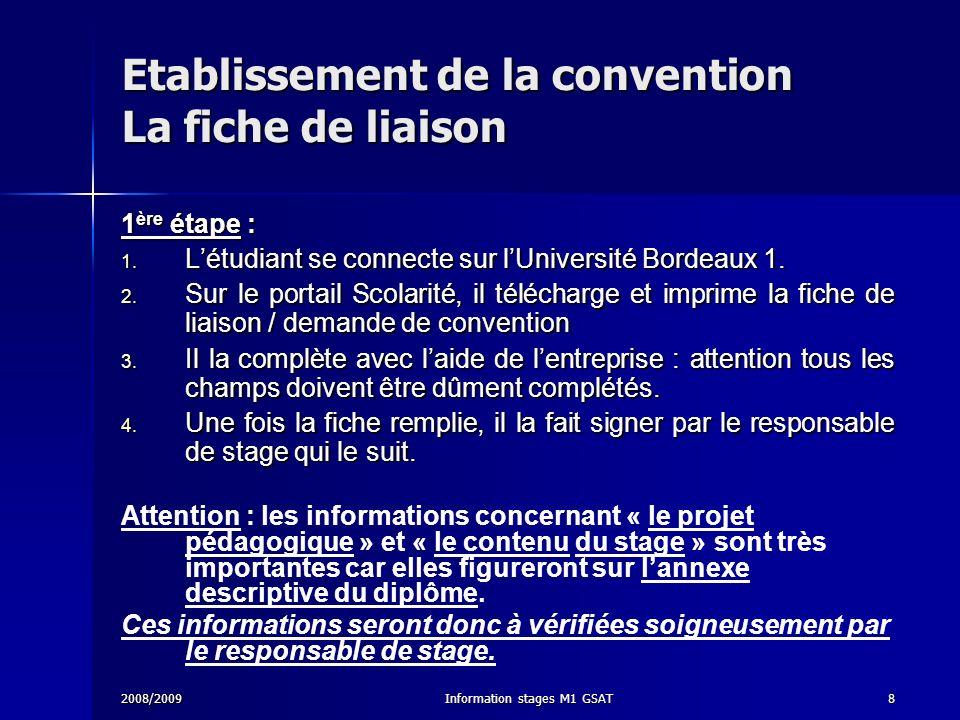2008/2009Information stages M1 GSAT8 Etablissement de la convention La fiche de liaison 1 ère étape : 1. Létudiant se connecte sur lUniversité Bordeau