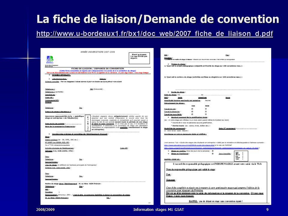 2008/2009Information stages M1 GSAT9 La fiche de liaison/Demande de convention http://www.u-bordeaux1.fr/bx1/doc_web/2007_fiche_de_liaison_d.pdf http: