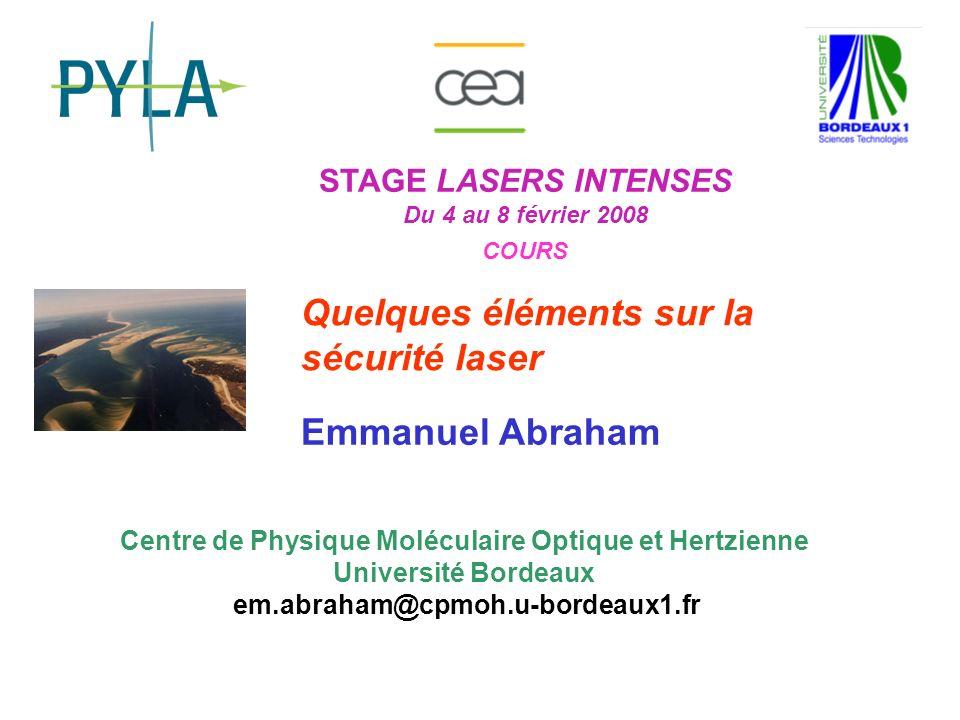 Stage Lasers Intenses 2008 Le personnel doit connaître les risques auxquels il peut être soumis ainsi que les règles de sécurité quil doit respecter.