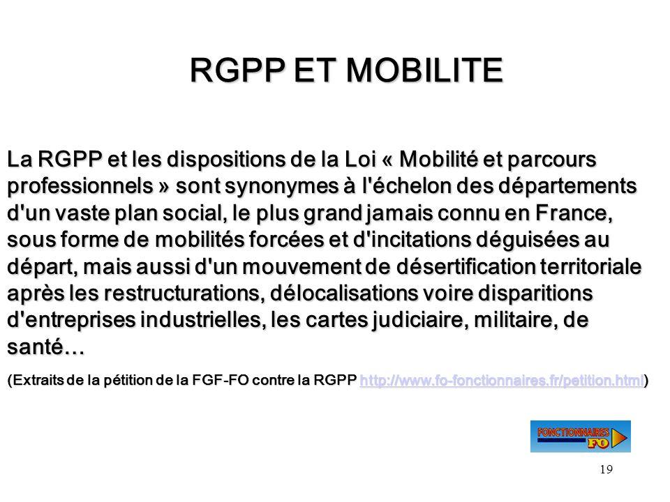 19 RGPP ET MOBILITE La RGPP et les dispositions de la Loi « Mobilité et parcours professionnels » sont synonymes à l'échelon des départements d'un vas