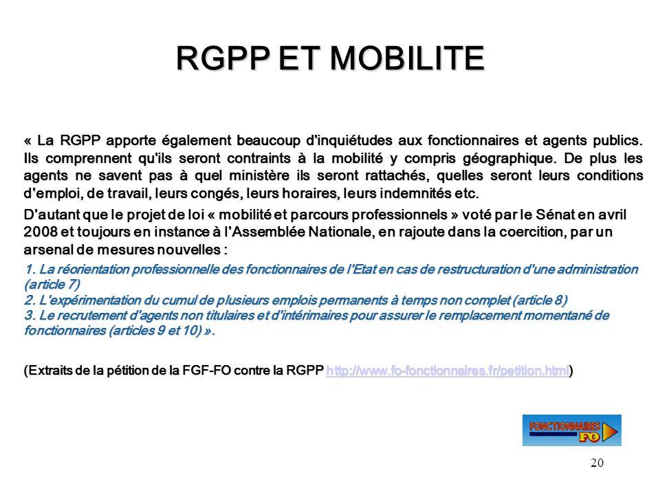 20 RGPP ET MOBILITE « La RGPP apporte également beaucoup d'inquiétudes aux fonctionnaires et agents publics. Ils comprennent qu'ils seront contraints