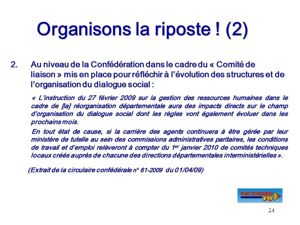 24 Organisons la riposte ! (2) 2.Au niveau de la Confédération dans le cadre du « Comité de liaison » mis en place pour réfléchir à lévolution des str