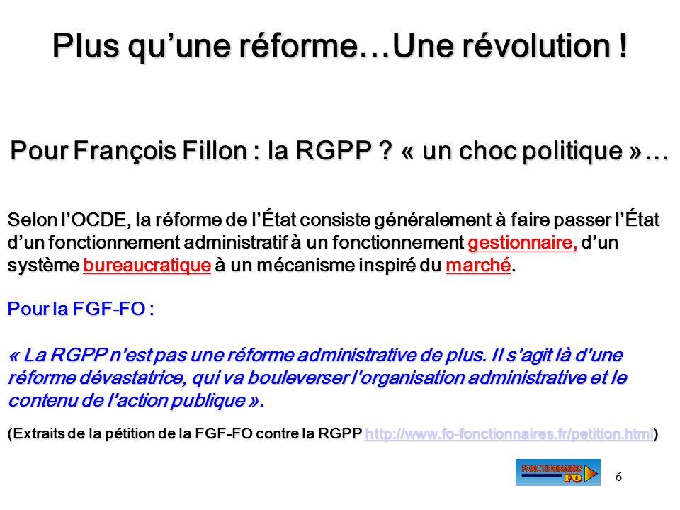 6 Plus quune réforme…Une révolution ! Pour François Fillon : la RGPP ? « un choc politique »… Selon lOCDE, la réforme de lÉtat consiste généralement à