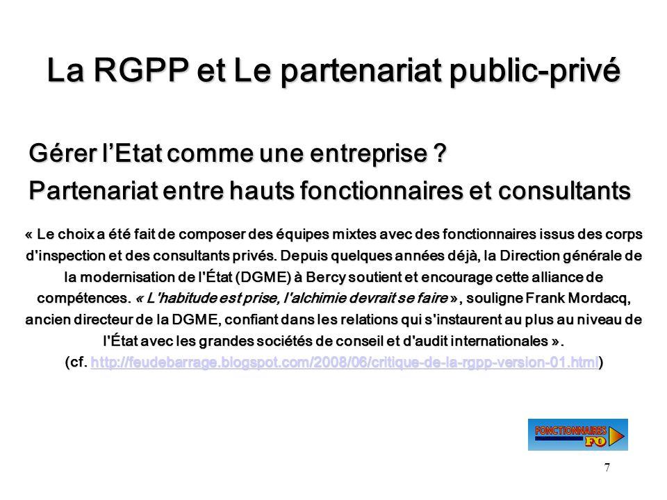 7 La RGPP et Le partenariat public-privé Gérer lEtat comme une entreprise ? Gérer lEtat comme une entreprise ? Partenariat entre hauts fonctionnaires