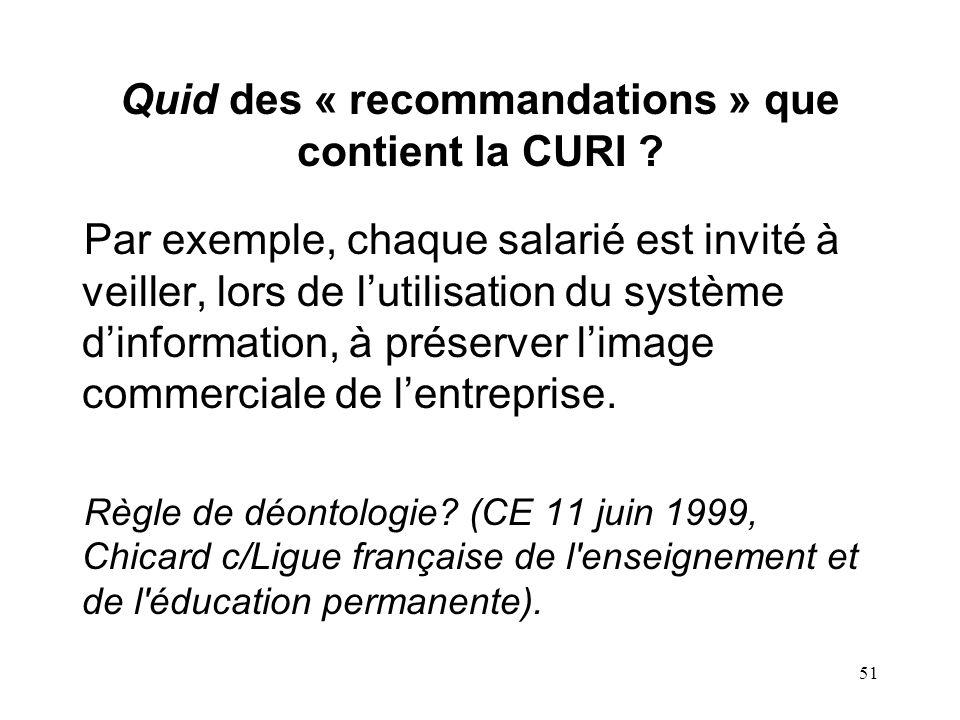 50 Quid des « informations » que contient la CURI ? Par exemple le rappel de droits - tel larticle L 121-8 du Code du travail - ou dobligations des sa