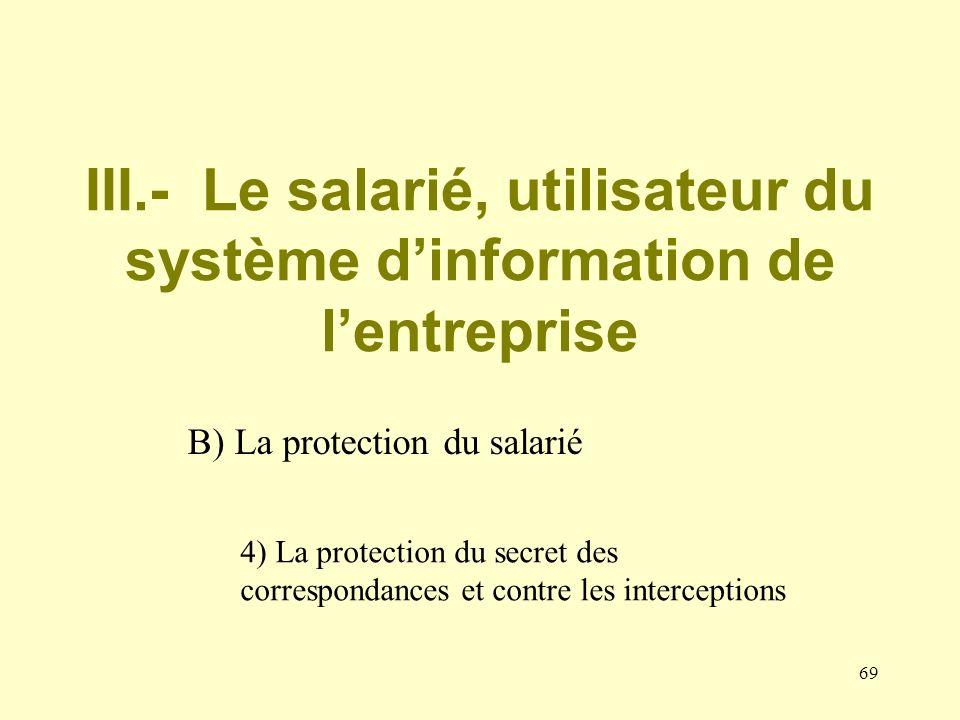 68 Exigence de finalité et proportionnalité (art. L 120-2). Exigence de discussion (art. L 432-2). Exigence de loyauté (art. L 121- 8).
