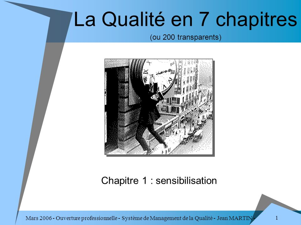 Mars 2006 - Ouverture professionnelle - Système de Management de la Qualité - Jean MARTIN - QUALITE 122 Méthodes (1/2) Méthode analytique de recherche des causes les 4 « M »MATIERE MATERIEL MAIN-DŒUVRE METHODES ou 5 « M » avec MILIEU ou 7 « M » avecMOYENS FINANCIERS MANAGEMENT Diagramme Causes-Effet