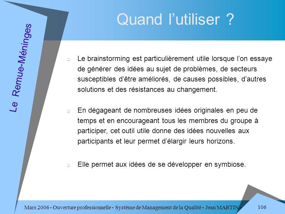 Mars 2006 - Ouverture professionnelle - Système de Management de la Qualité - Jean MARTIN - QUALITE 106 Quand lutiliser ? Le Remue-Méninges Le brainst