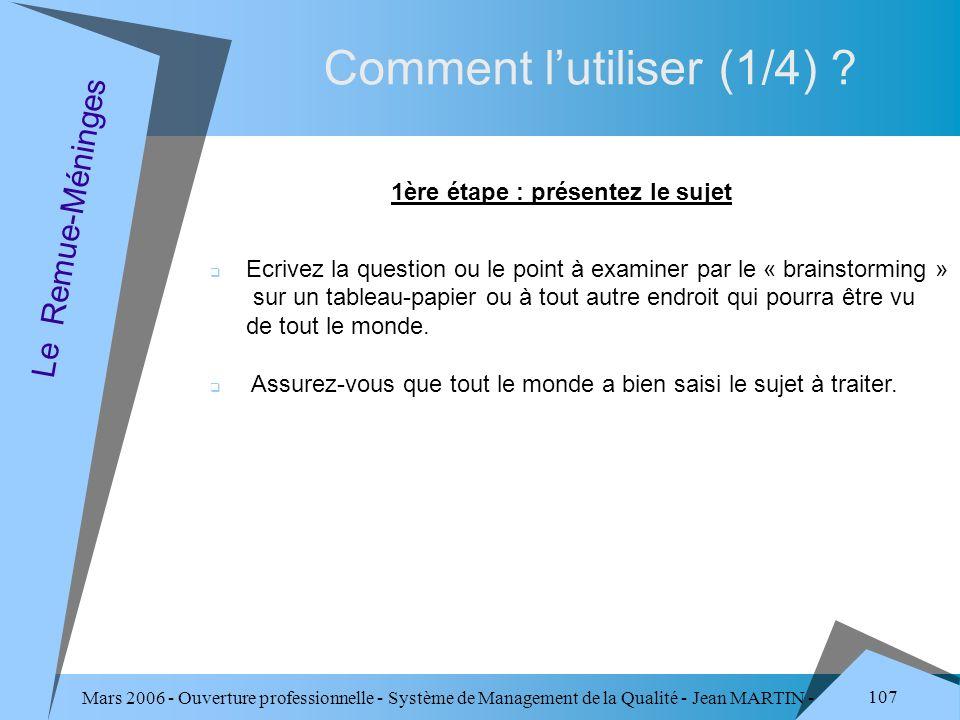 Mars 2006 - Ouverture professionnelle - Système de Management de la Qualité - Jean MARTIN - QUALITE 107 Comment lutiliser (1/4) ? Le Remue-Méninges 1è