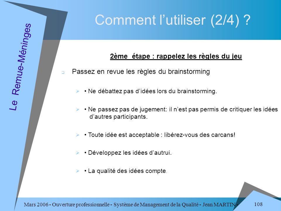 Mars 2006 - Ouverture professionnelle - Système de Management de la Qualité - Jean MARTIN - QUALITE 108 Comment lutiliser (2/4) ? Le Remue-Méninges 2è