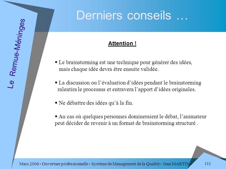 Mars 2006 - Ouverture professionnelle - Système de Management de la Qualité - Jean MARTIN - QUALITE 111 Derniers conseils … Le Remue-Méninges Attentio