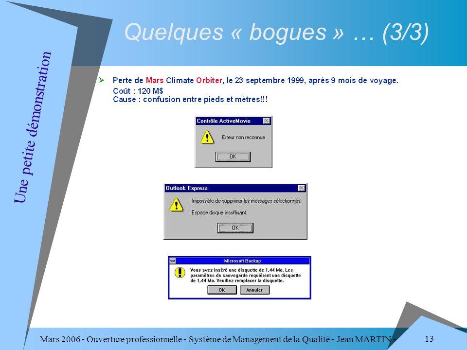 Mars 2006 - Ouverture professionnelle - Système de Management de la Qualité - Jean MARTIN - QUALITE 13 Quelques « bogues » … (3/3) Une petite démonstr