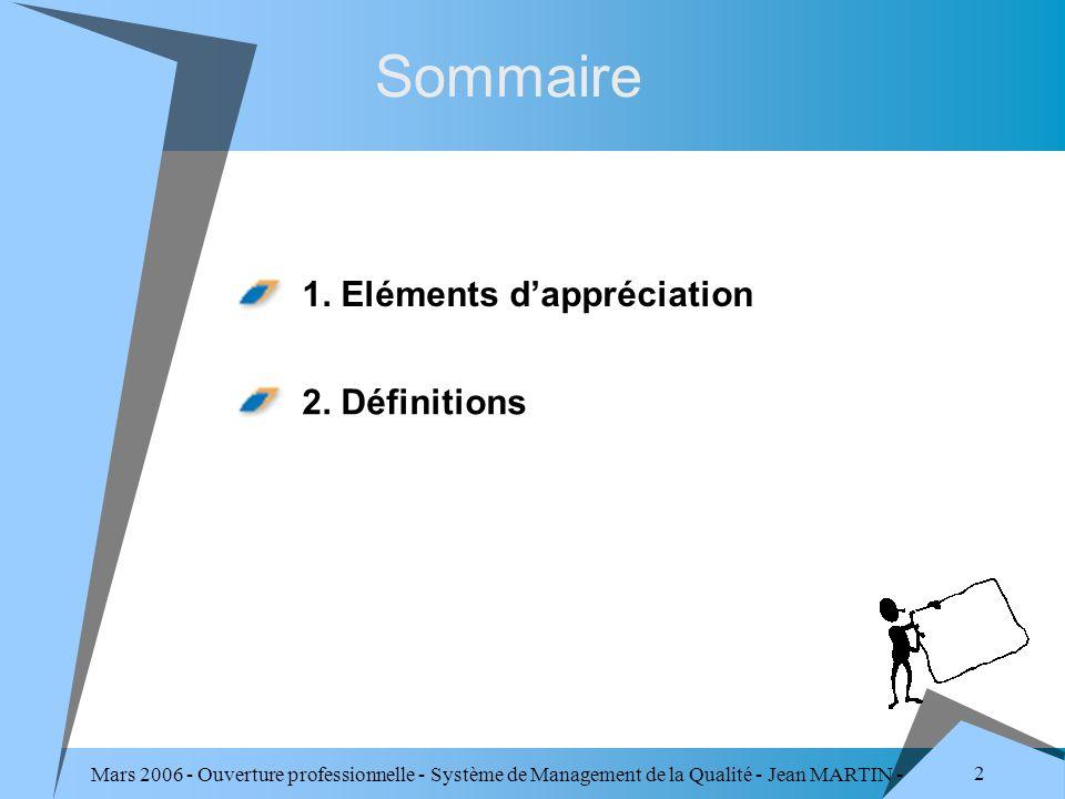 Mars 2006 - Ouverture professionnelle - Système de Management de la Qualité - Jean MARTIN - QUALITE 2 Sommaire 1. Eléments dappréciation 2. Définition