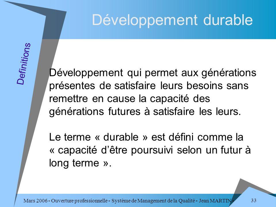 Mars 2006 - Ouverture professionnelle - Système de Management de la Qualité - Jean MARTIN - QUALITE 33 Développement durable Développement qui permet