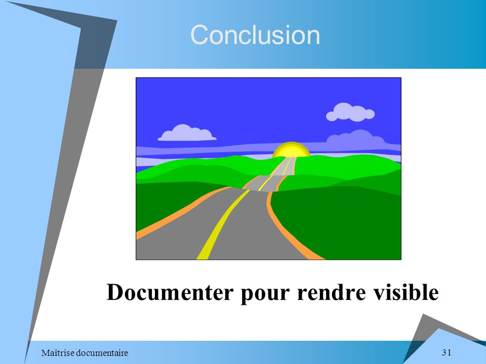 Maîtrise documentaire 31 Conclusion Documenter pour rendre visible