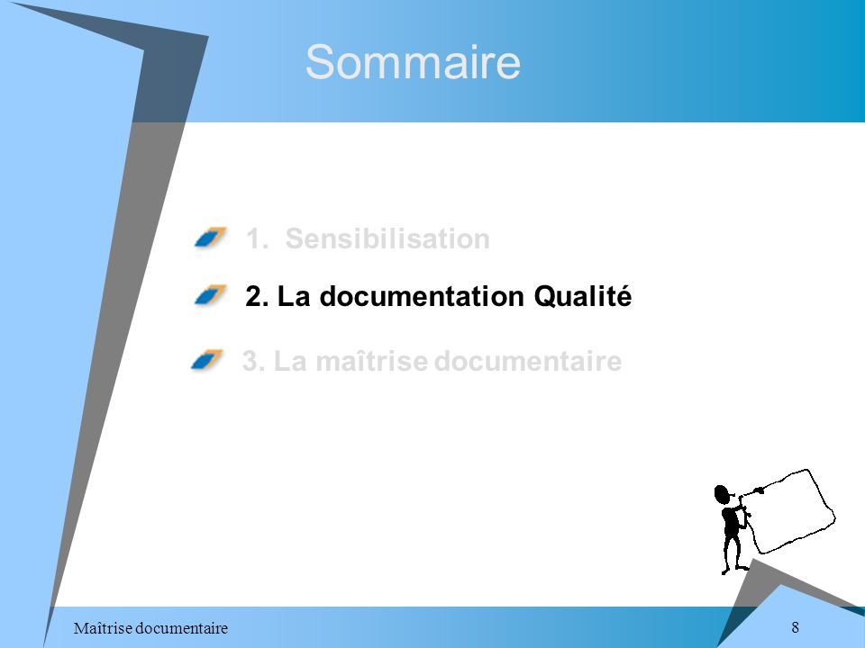 Maîtrise documentaire 8 Sommaire 1. Sensibilisation 2. La documentation Qualité 3. La maîtrise documentaire