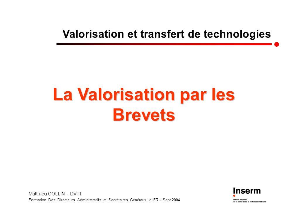 Matthieu COLLIN – DVTT Formation Des Directeurs Administratifs et Secrétaires Généraux dIFR – Sept 2004 Valorisation et transfert de technologies La V