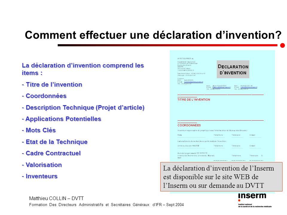 Matthieu COLLIN – DVTT Formation Des Directeurs Administratifs et Secrétaires Généraux dIFR – Sept 2004 Comment effectuer une déclaration dinvention?