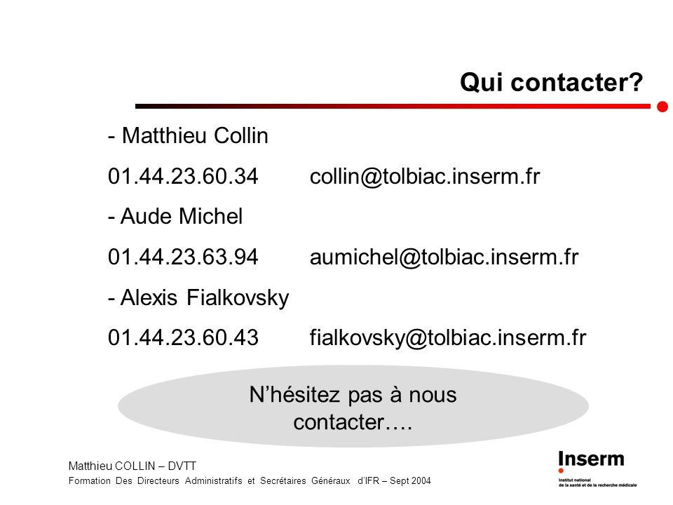 Matthieu COLLIN – DVTT Formation Des Directeurs Administratifs et Secrétaires Généraux dIFR – Sept 2004 Qui contacter? Nhésitez pas à nous contacter….