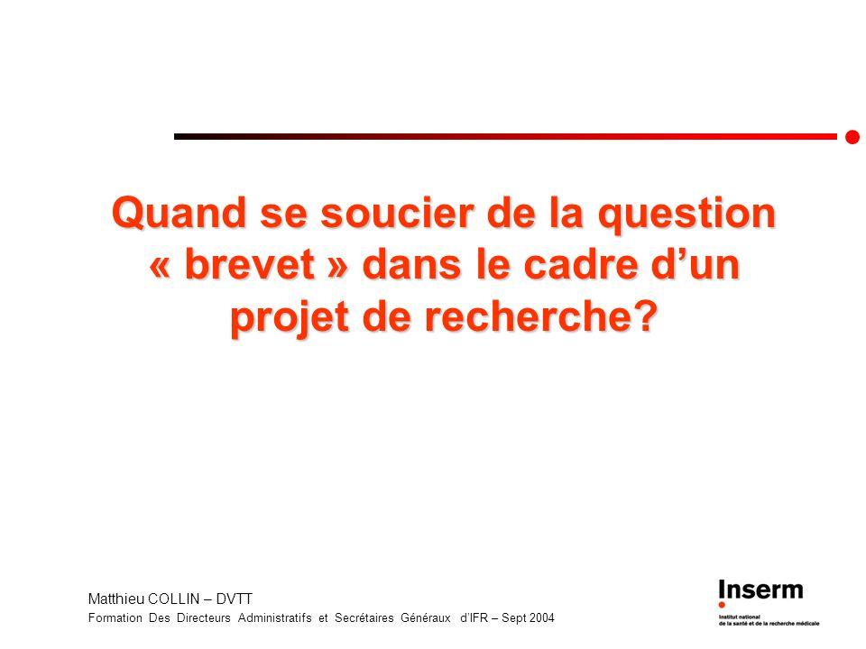Matthieu COLLIN – DVTT Formation Des Directeurs Administratifs et Secrétaires Généraux dIFR – Sept 2004 Quand se soucier de la question « brevet » dan