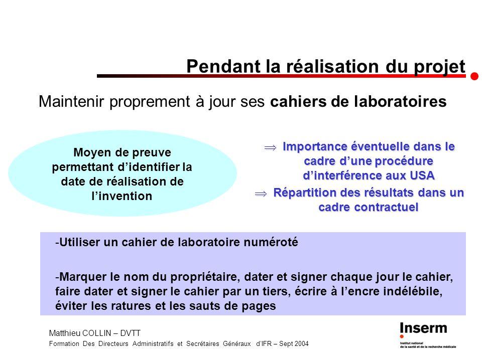 Matthieu COLLIN – DVTT Formation Des Directeurs Administratifs et Secrétaires Généraux dIFR – Sept 2004 Quand et comment effectuer une déclaration dinvention à lINSERM?