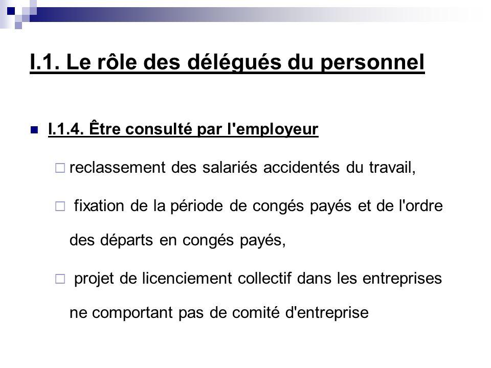 I.1. Le rôle des délégués du personnel I.1.4. Être consulté par l'employeur reclassement des salariés accidentés du travail, fixation de la période de